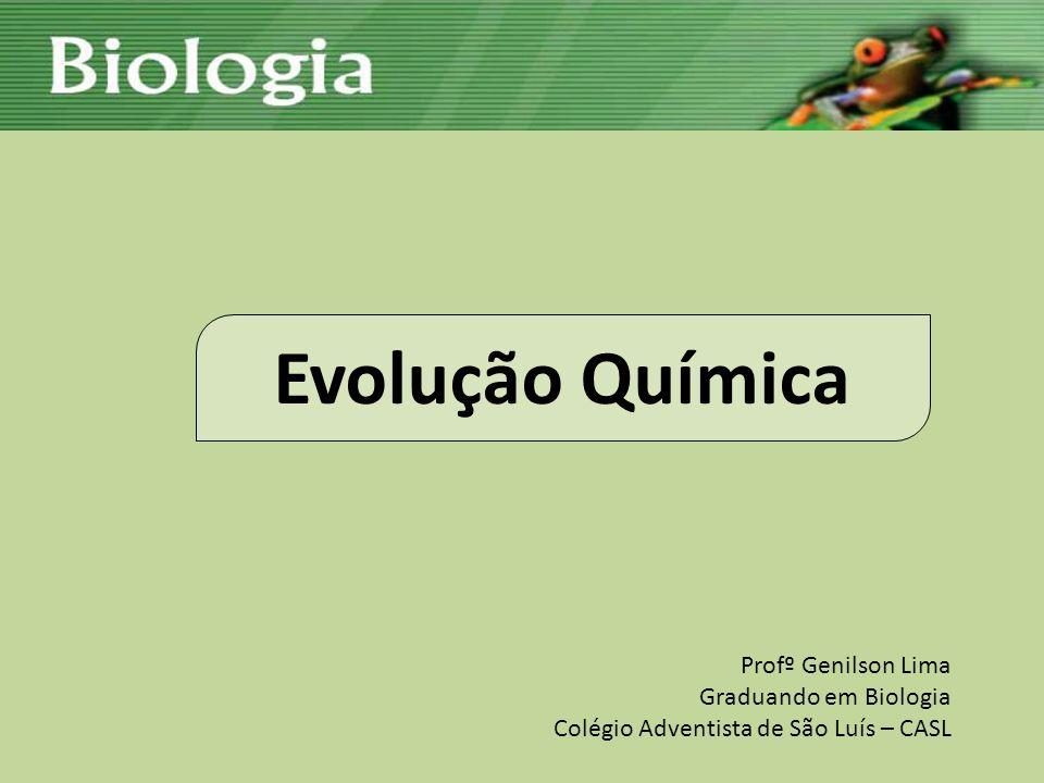 Evolução Química Profº Genilson Lima Graduando em Biologia