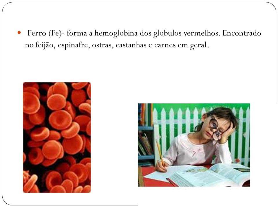 Ferro (Fe)- forma a hemoglobina dos globulos vermelhos