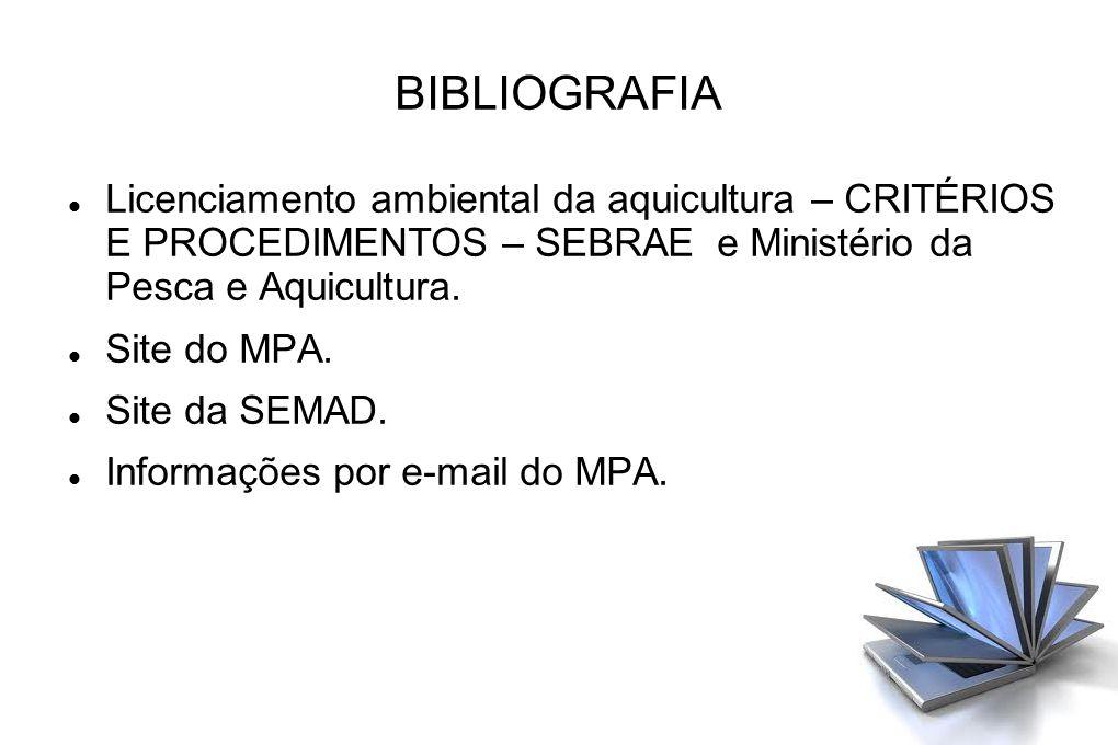 BIBLIOGRAFIA Licenciamento ambiental da aquicultura – CRITÉRIOS E PROCEDIMENTOS – SEBRAE e Ministério da Pesca e Aquicultura.