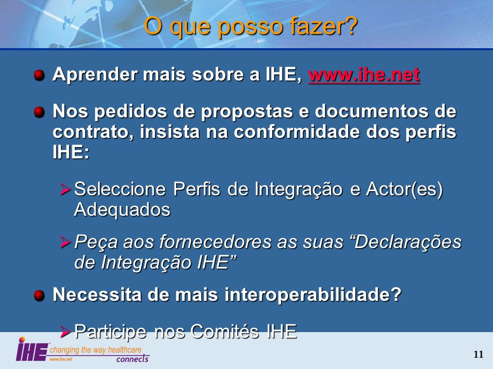 O que posso fazer Aprender mais sobre a IHE, www.ihe.net