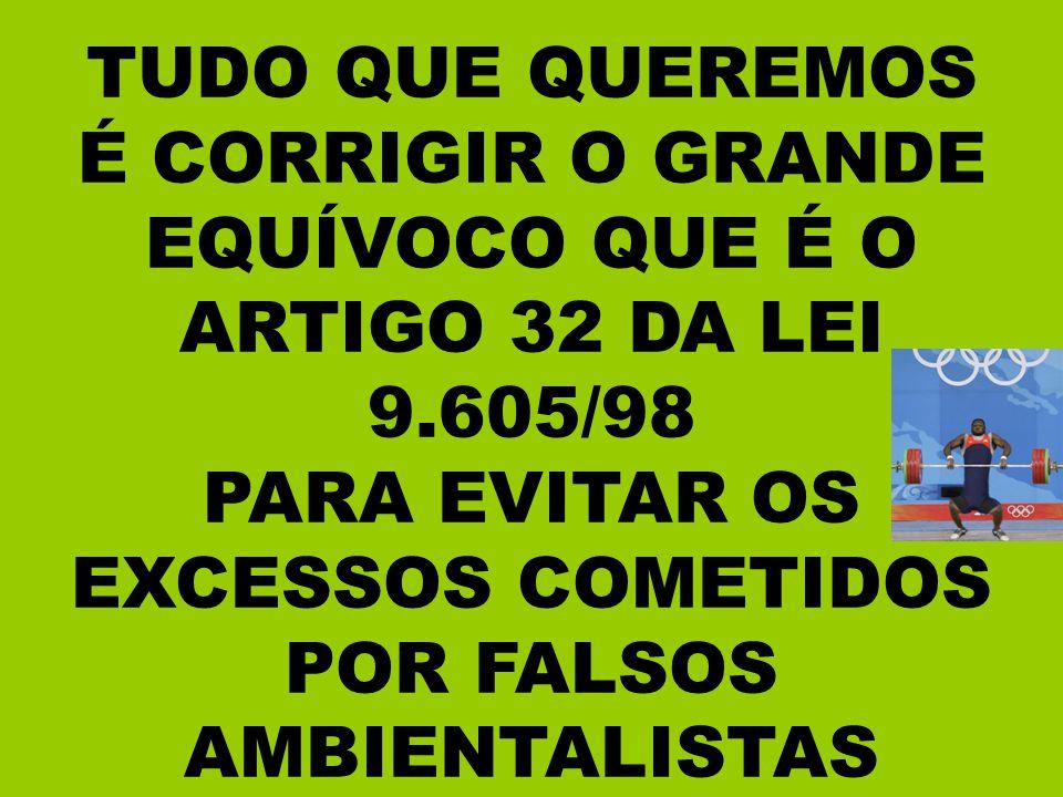 PARA EVITAR OS EXCESSOS COMETIDOS POR FALSOS AMBIENTALISTAS