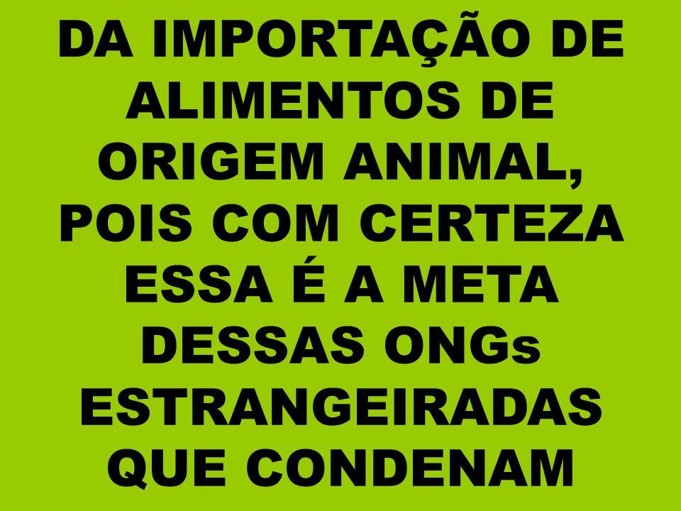 DA IMPORTAÇÃO DE ALIMENTOS DE ORIGEM ANIMAL, POIS COM CERTEZA
