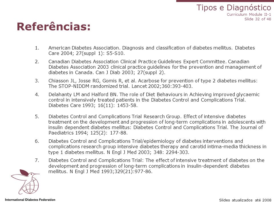 Referências: American Diabetes Association. Diagnosis and classification of diabetes mellitus. Diabetes Care 2004; 27(suppl 1): S5-S10.