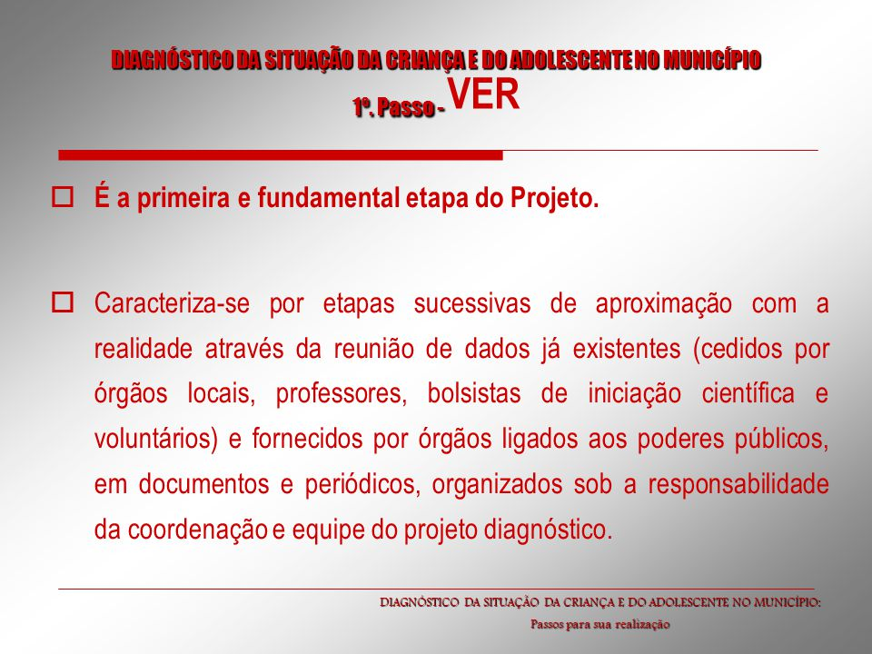 É a primeira e fundamental etapa do Projeto.
