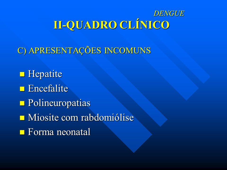 DENGUE II-QUADRO CLÍNICO C) APRESENTAÇÕES INCOMUNS
