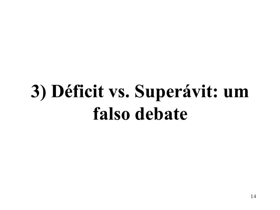 3) Déficit vs. Superávit: um falso debate