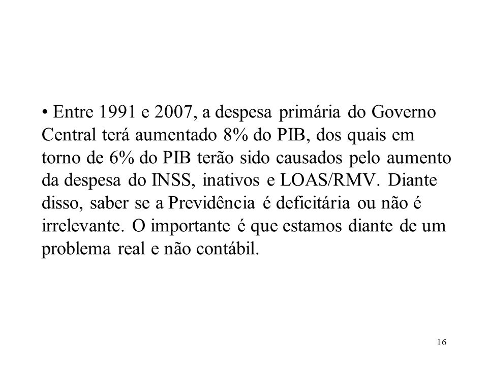 Entre 1991 e 2007, a despesa primária do Governo Central terá aumentado 8% do PIB, dos quais em torno de 6% do PIB terão sido causados pelo aumento da despesa do INSS, inativos e LOAS/RMV.