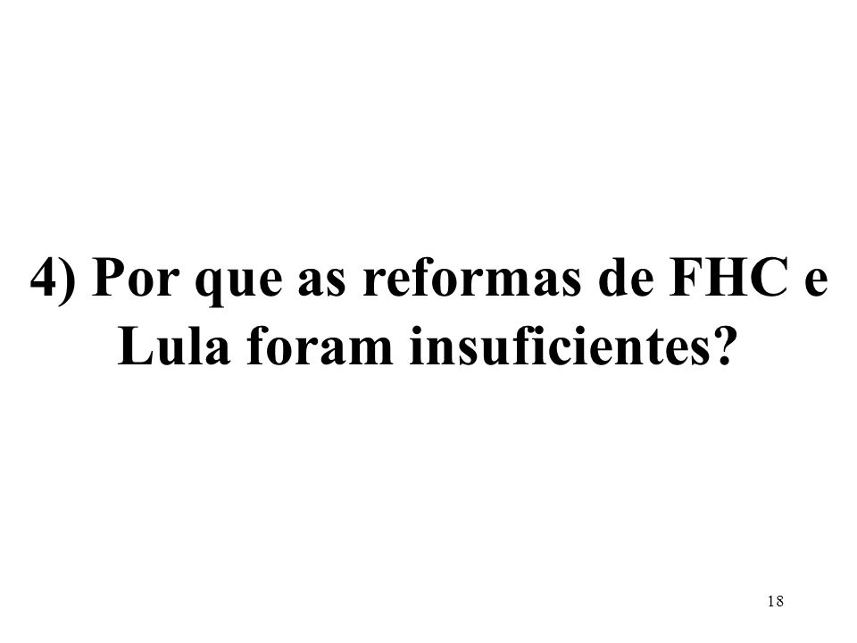4) Por que as reformas de FHC e Lula foram insuficientes