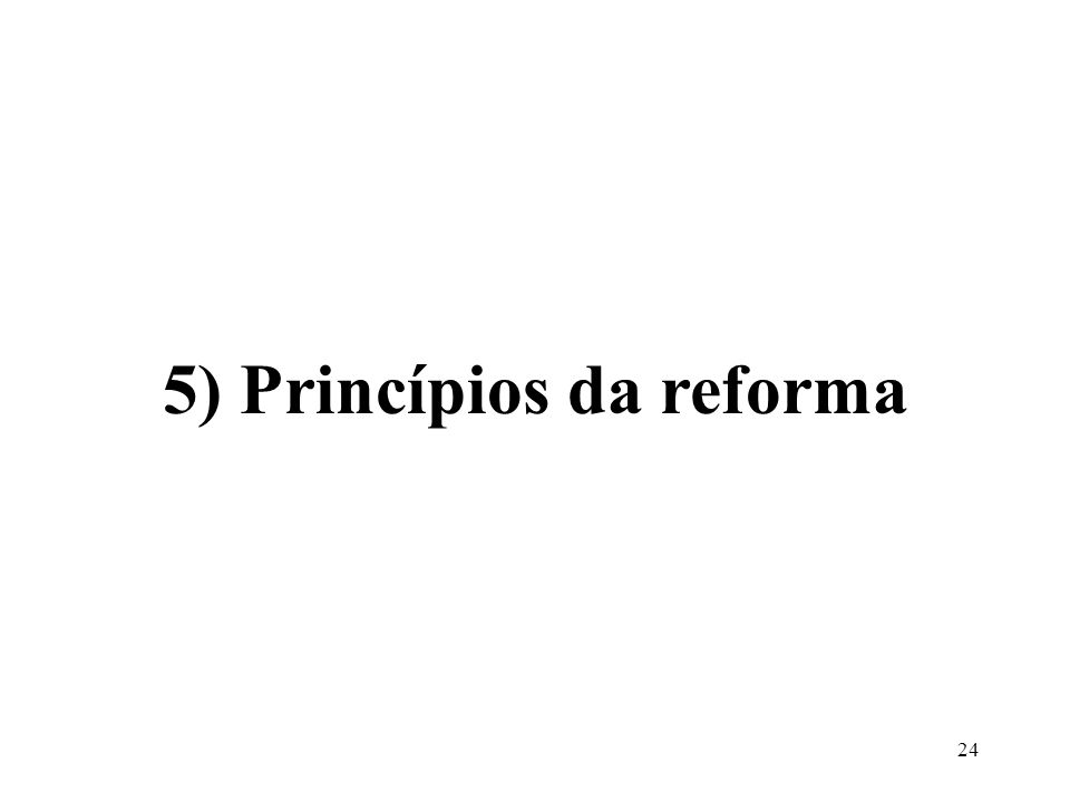 5) Princípios da reforma
