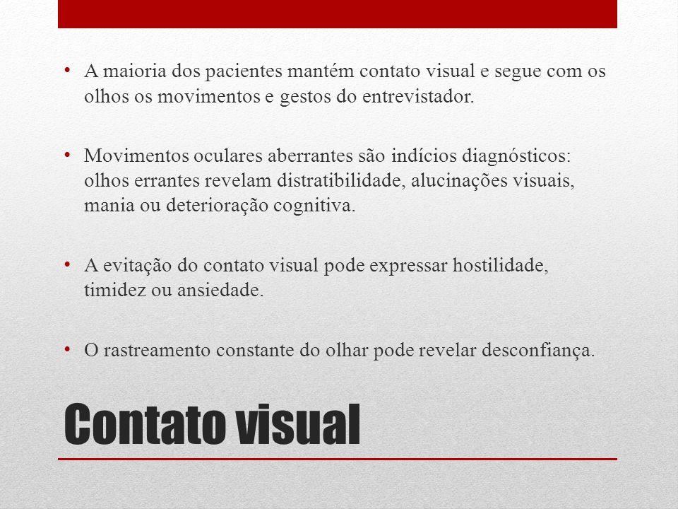 A maioria dos pacientes mantém contato visual e segue com os olhos os movimentos e gestos do entrevistador.