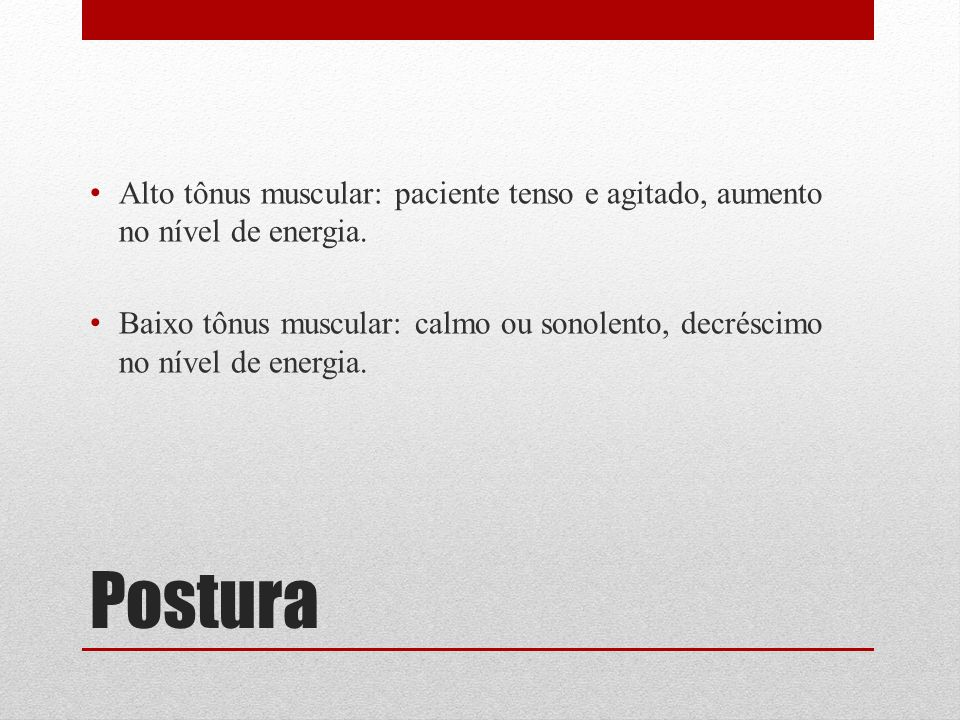Alto tônus muscular: paciente tenso e agitado, aumento no nível de energia.