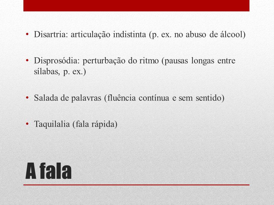 A fala Disartria: articulação indistinta (p. ex. no abuso de álcool)