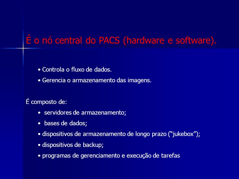 É o nó central do PACS (hardware e software).