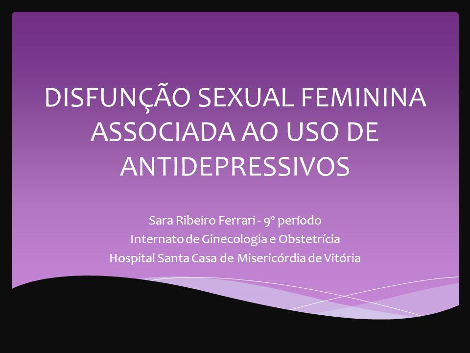 DISFUNÇÃO SEXUAL FEMININA ASSOCIADA AO USO DE ANTIDEPRESSIVOS