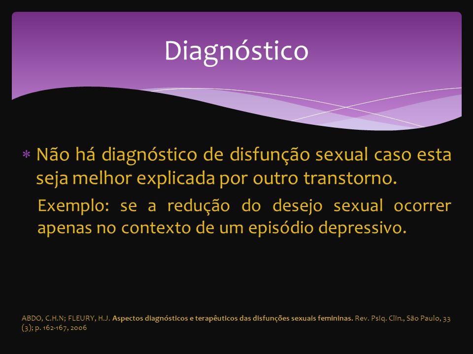 Diagnóstico Não há diagnóstico de disfunção sexual caso esta seja melhor explicada por outro transtorno.