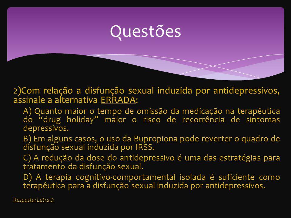 Questões 2)Com relação a disfunção sexual induzida por antidepressivos, assinale a alternativa ERRADA: