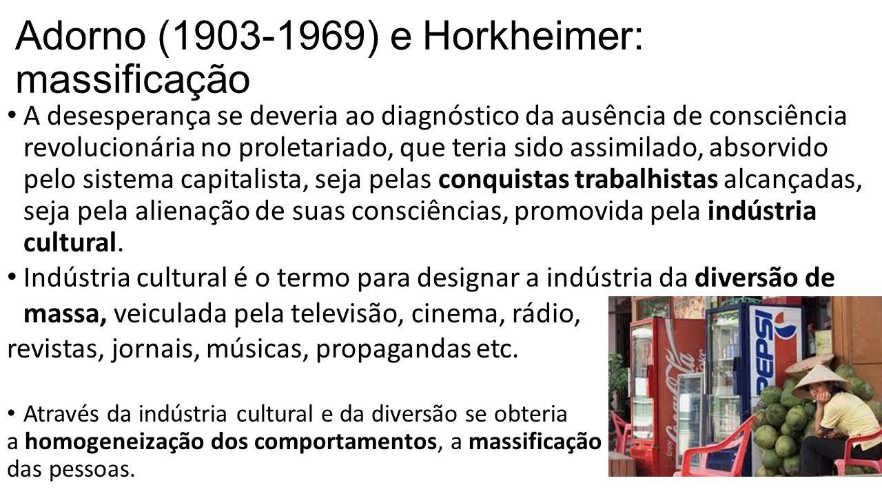 Adorno (1903-1969) e Horkheimer: massificação