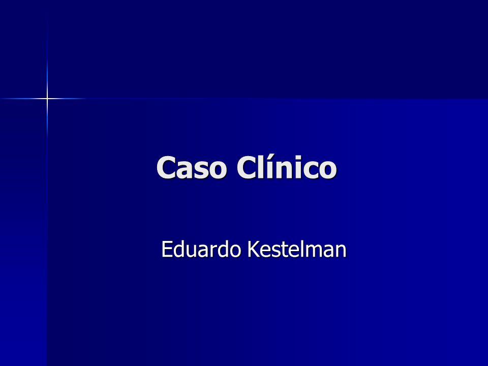 Caso Clínico Eduardo Kestelman