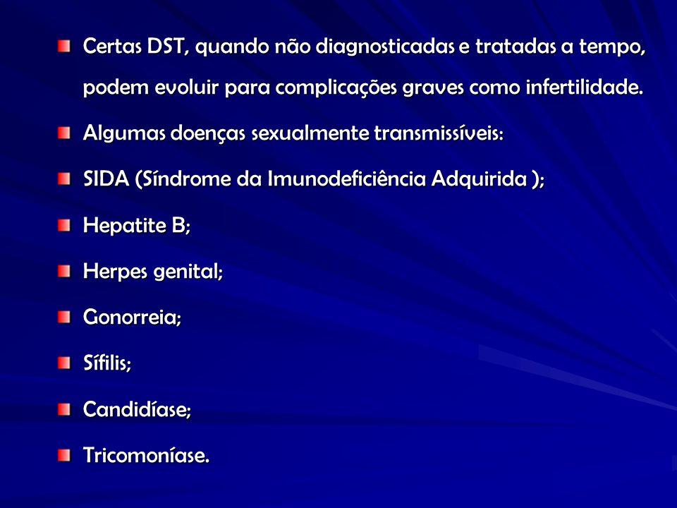 Certas DST, quando não diagnosticadas e tratadas a tempo, podem evoluir para complicações graves como infertilidade.
