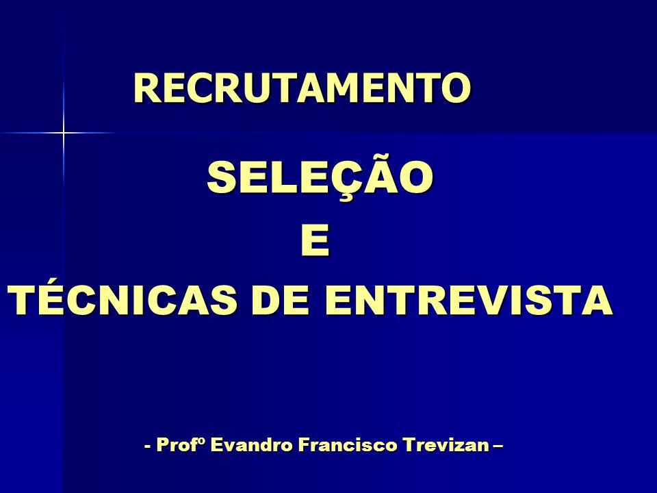 SELEÇÃO E TÉCNICAS DE ENTREVISTA - Profº Evandro Francisco Trevizan –
