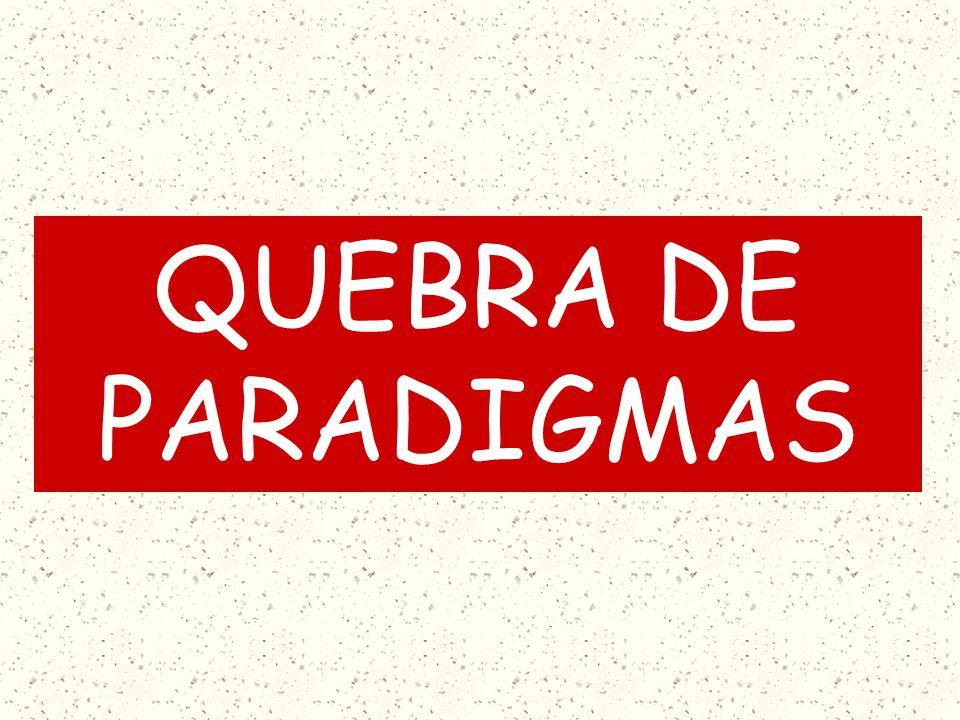 QUEBRA DE PARADIGMAS