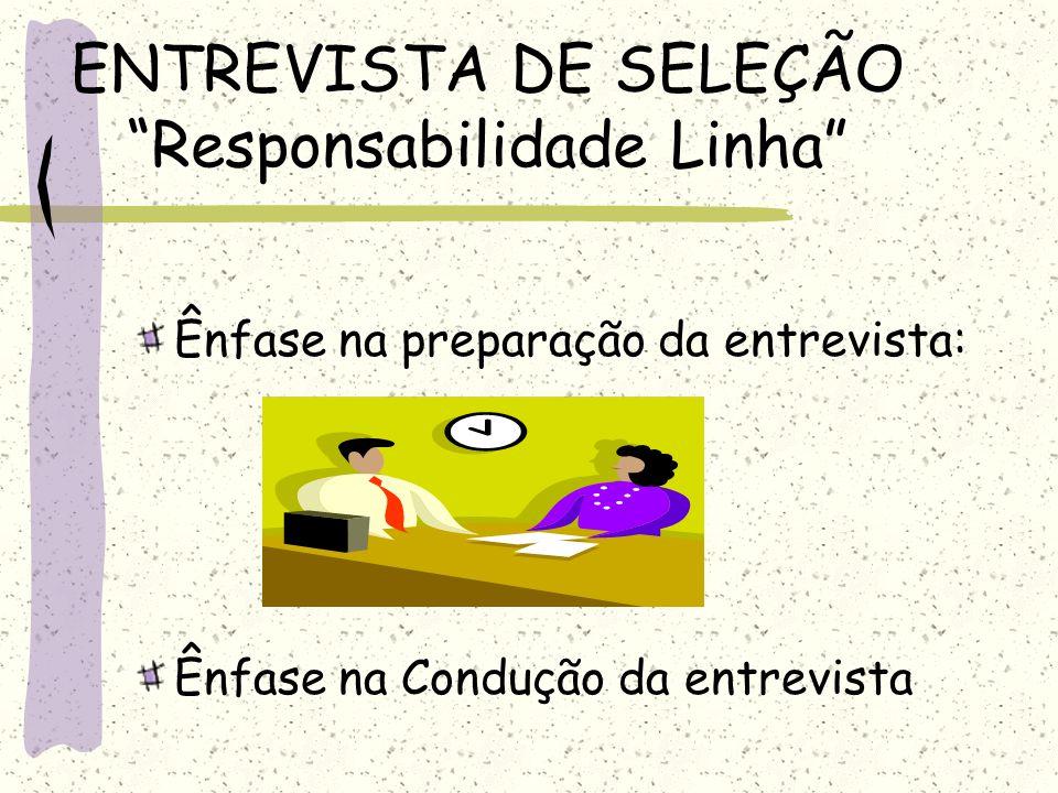 ENTREVISTA DE SELEÇÃO Responsabilidade Linha