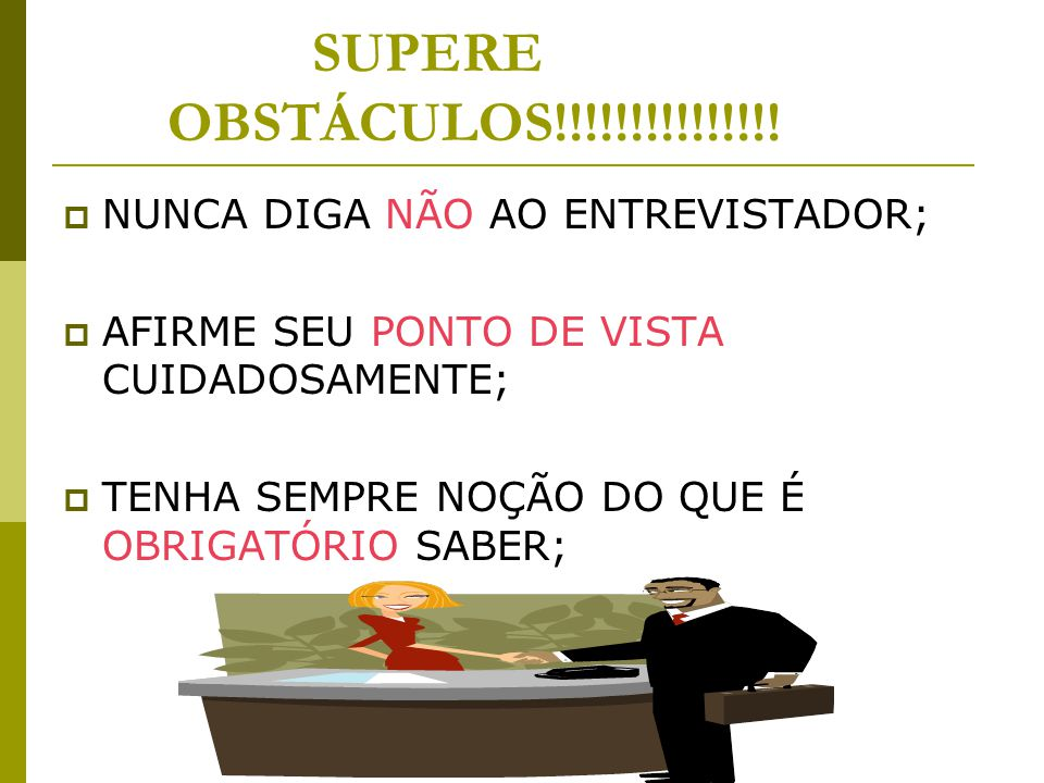 SUPERE OBSTÁCULOS!!!!!!!!!!!!!!! NUNCA DIGA NÃO AO ENTREVISTADOR;