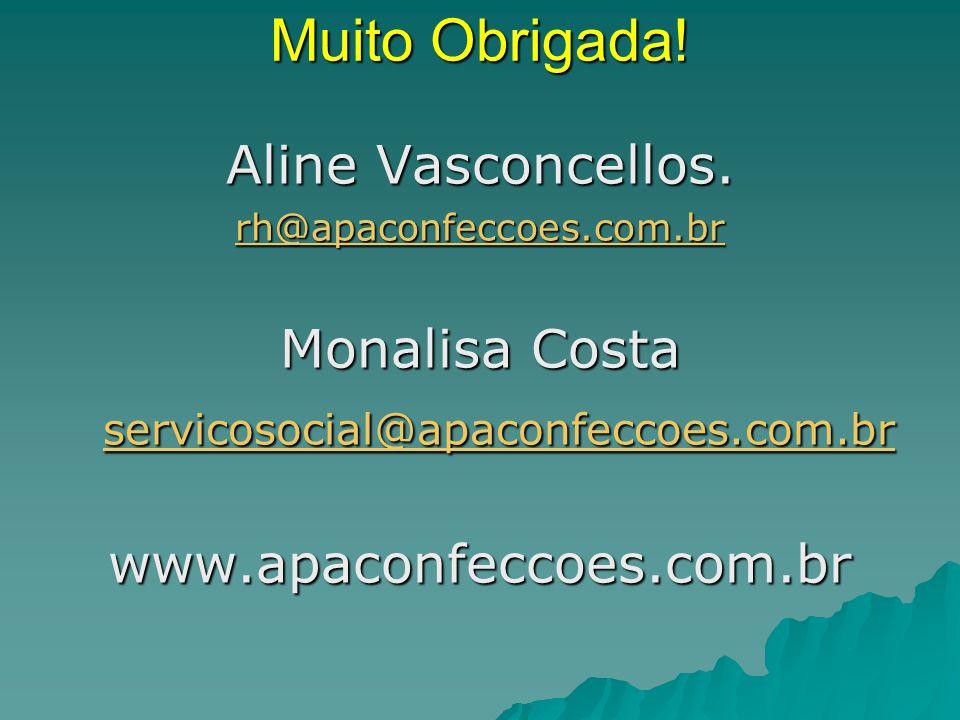 Muito Obrigada! Aline Vasconcellos. Monalisa Costa