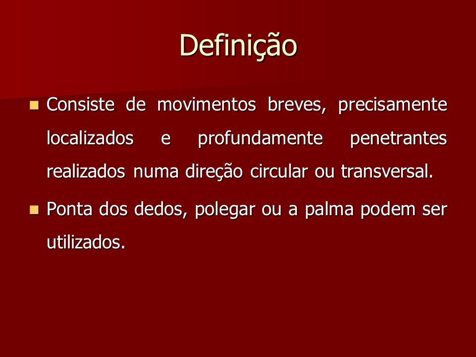 Definição Consiste de movimentos breves, precisamente localizados e profundamente penetrantes realizados numa direção circular ou transversal.