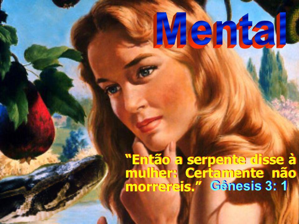 Mental Então a serpente disse à mulher: Certamente não morrereis.