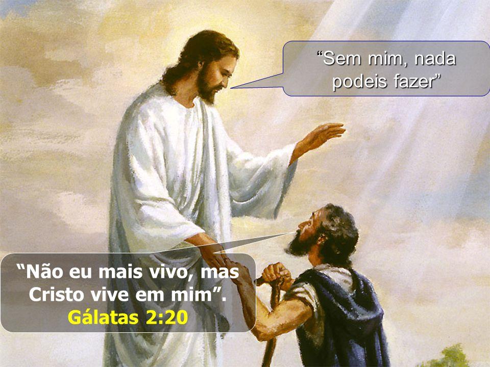 Não eu mais vivo, mas Cristo vive em mim .