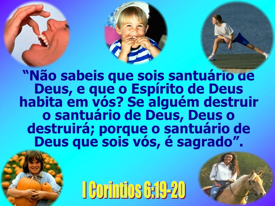 Não sabeis que sois santuário de Deus, e que o Espírito de Deus habita em vós Se alguém destruir o santuário de Deus, Deus o destruirá; porque o santuário de Deus que sois vós, é sagrado .