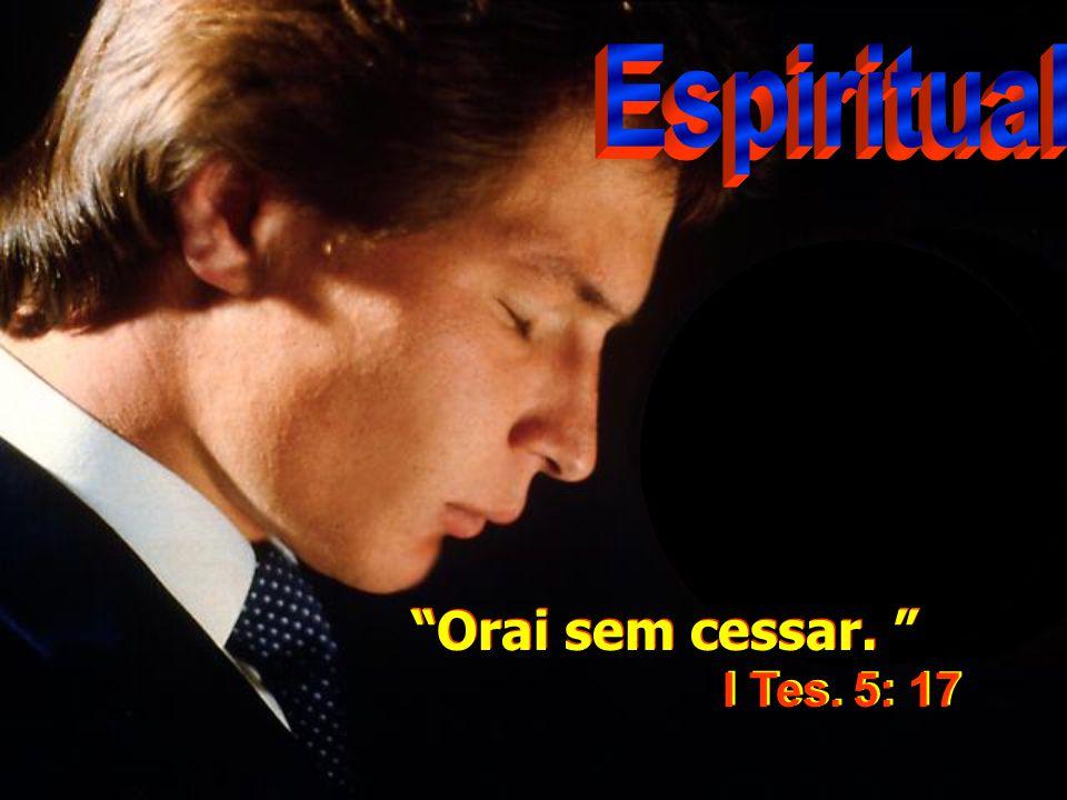 Espiritual Orai sem cessar. I Tes. 5: 17