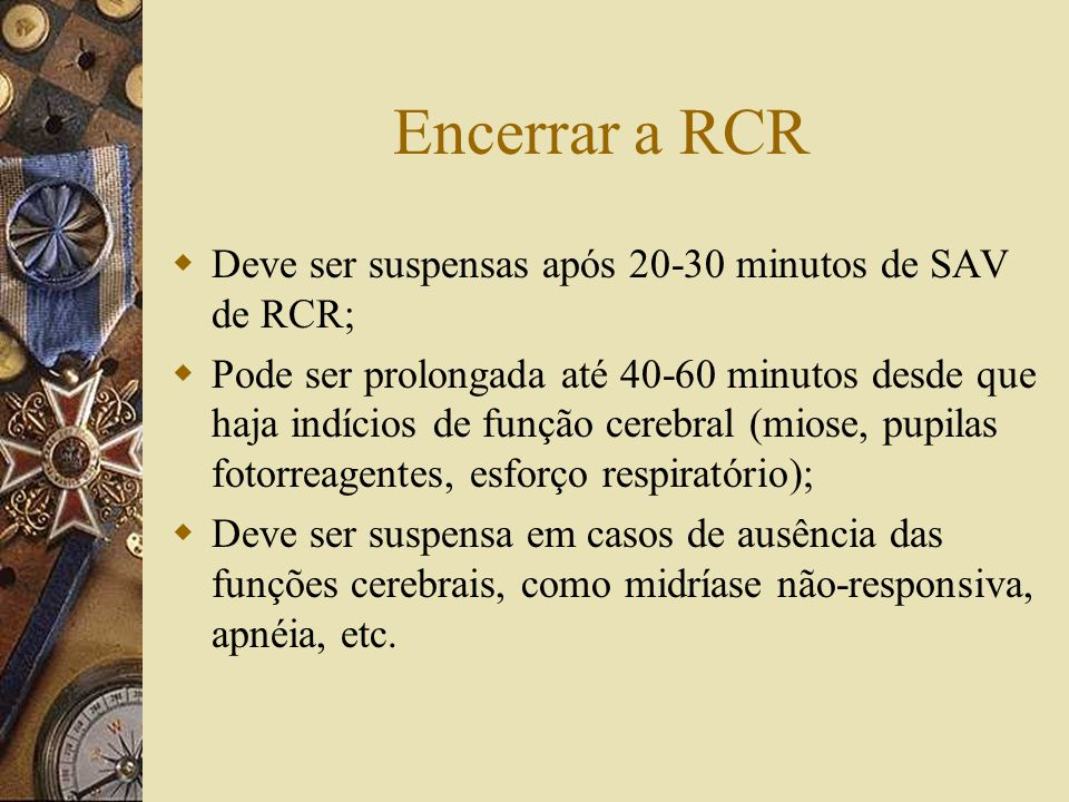 Encerrar a RCR Deve ser suspensas após 20-30 minutos de SAV de RCR;