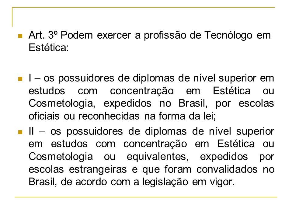 Art. 3º Podem exercer a profissão de Tecnólogo em Estética:
