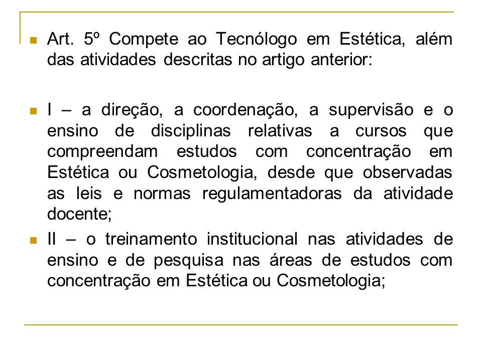 Art. 5º Compete ao Tecnólogo em Estética, além das atividades descritas no artigo anterior: