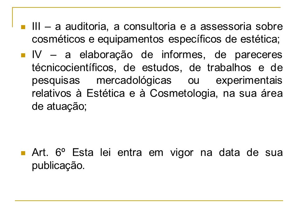 III – a auditoria, a consultoria e a assessoria sobre cosméticos e equipamentos específicos de estética;