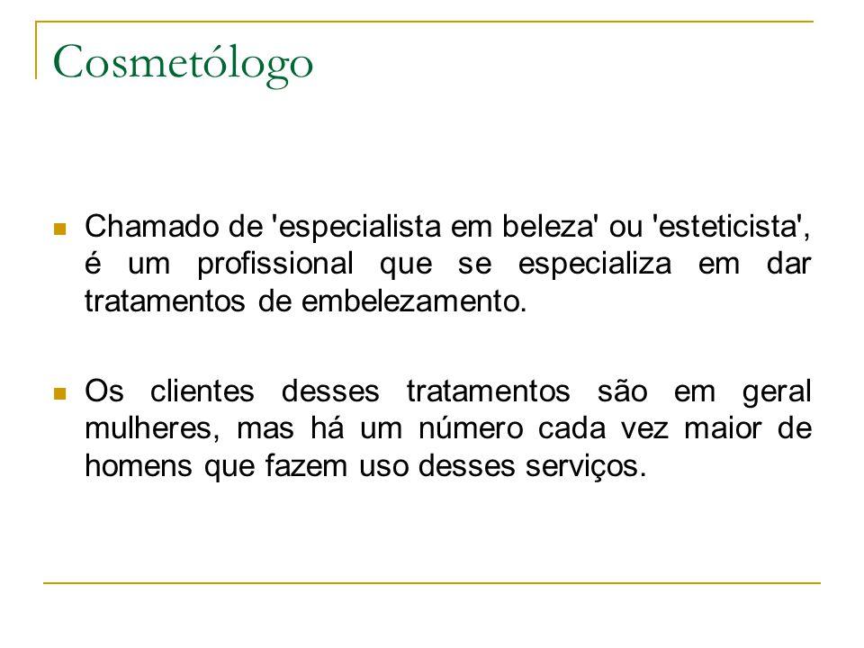 Cosmetólogo Chamado de especialista em beleza ou esteticista , é um profissional que se especializa em dar tratamentos de embelezamento.