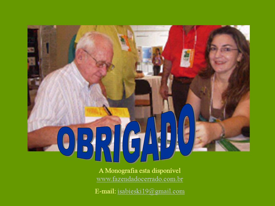 OBRIGADO A Monografia esta disponível www.fazendadocerrado.com.br