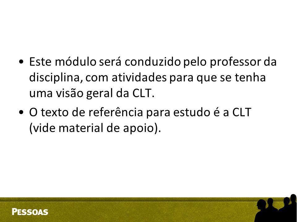 Este módulo será conduzido pelo professor da disciplina, com atividades para que se tenha uma visão geral da CLT.