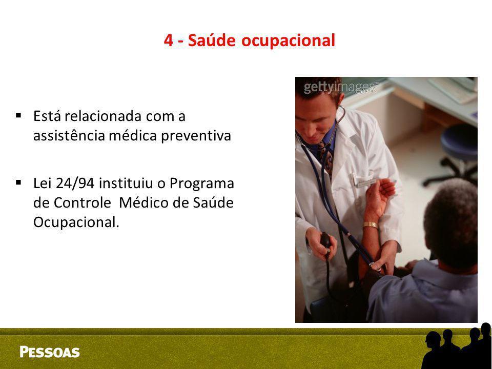 4 - Saúde ocupacional Está relacionada com a assistência médica preventiva.