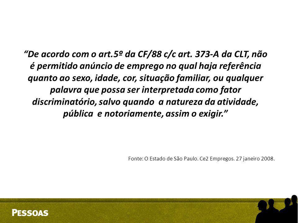 De acordo com o art. 5º da CF/88 c/c art