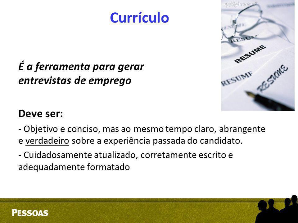 Currículo É a ferramenta para gerar entrevistas de emprego Deve ser: