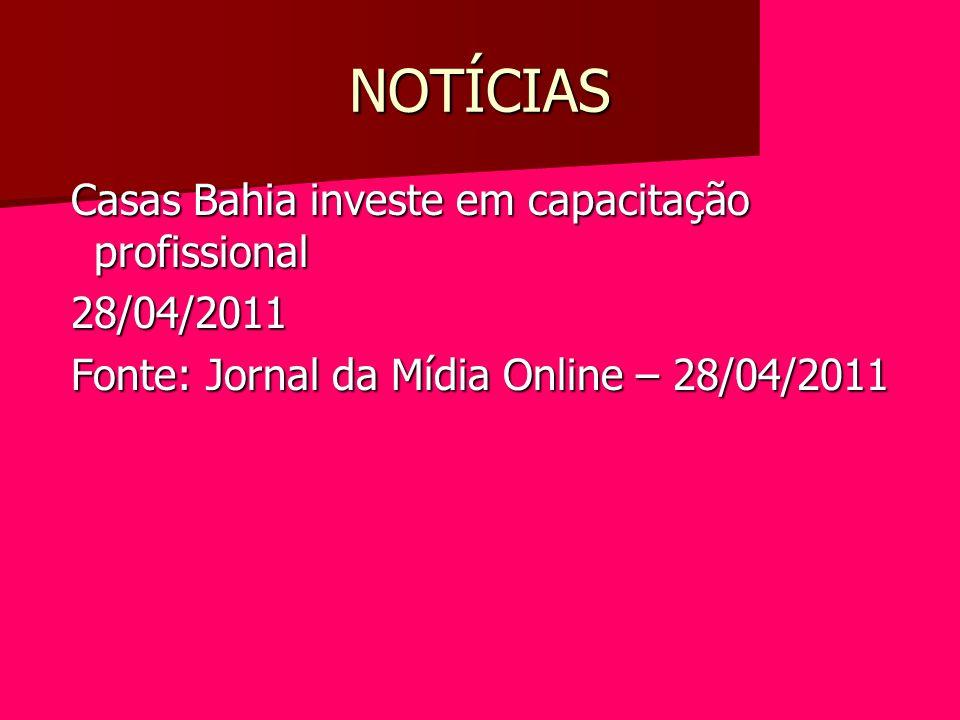 NOTÍCIAS Casas Bahia investe em capacitação profissional 28/04/2011