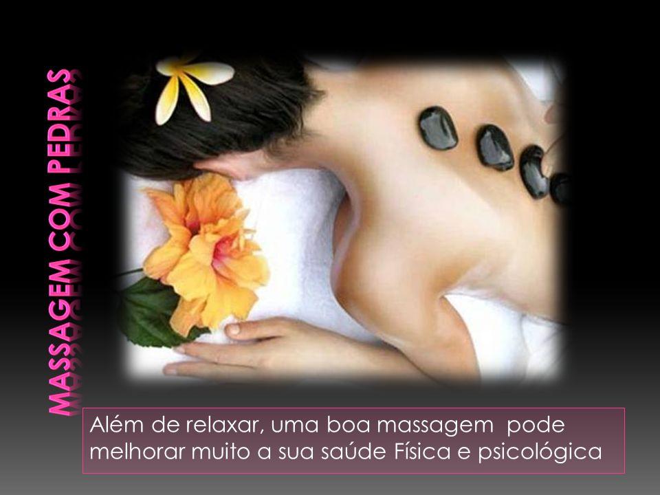 Massagem com pedras Além de relaxar, uma boa massagem pode melhorar muito a sua saúde Física e psicológica.