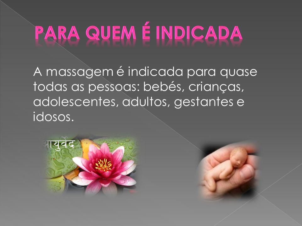 Para quem é indicada A massagem é indicada para quase todas as pessoas: bebés, crianças, adolescentes, adultos, gestantes e idosos.
