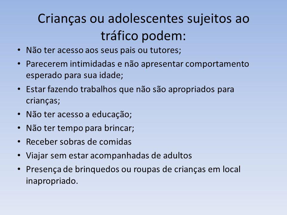 Crianças ou adolescentes sujeitos ao tráfico podem: