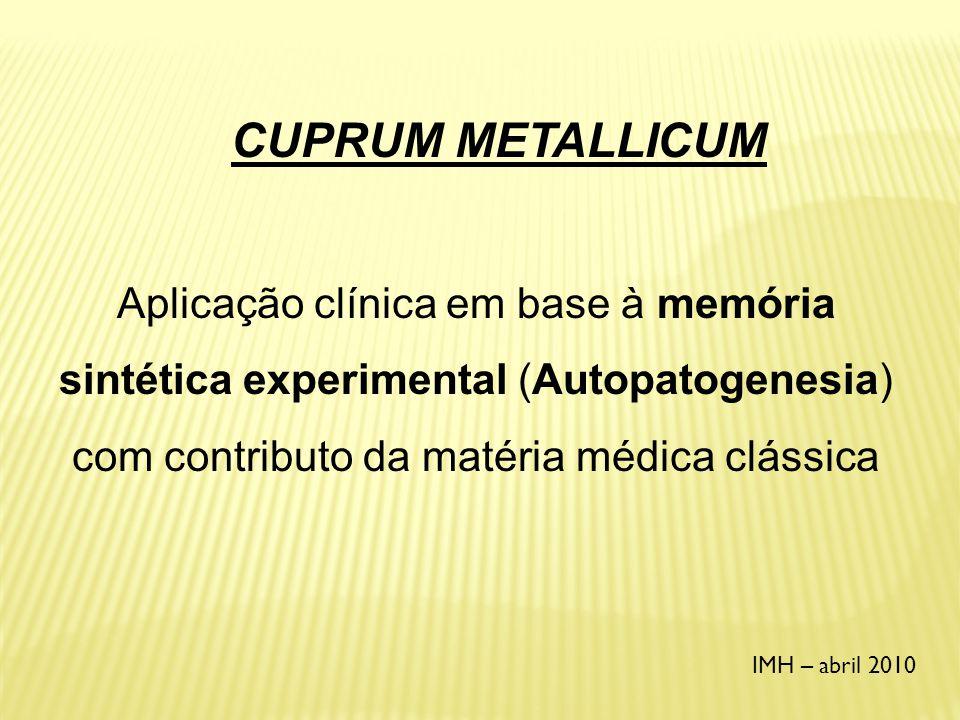 CUPRUM METALLICUM Aplicação clínica em base à memória sintética experimental (Autopatogenesia) com contributo da matéria médica clássica.