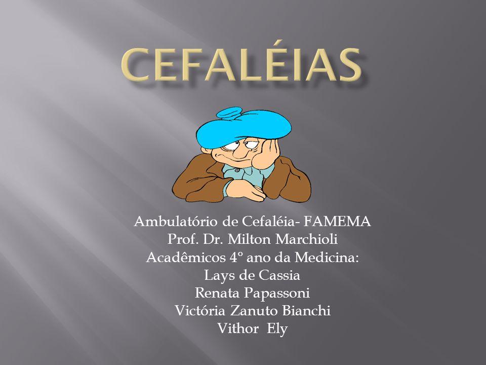 cEFALéIAS Ambulatório de Cefaléia- FAMEMA Prof. Dr. Milton Marchioli