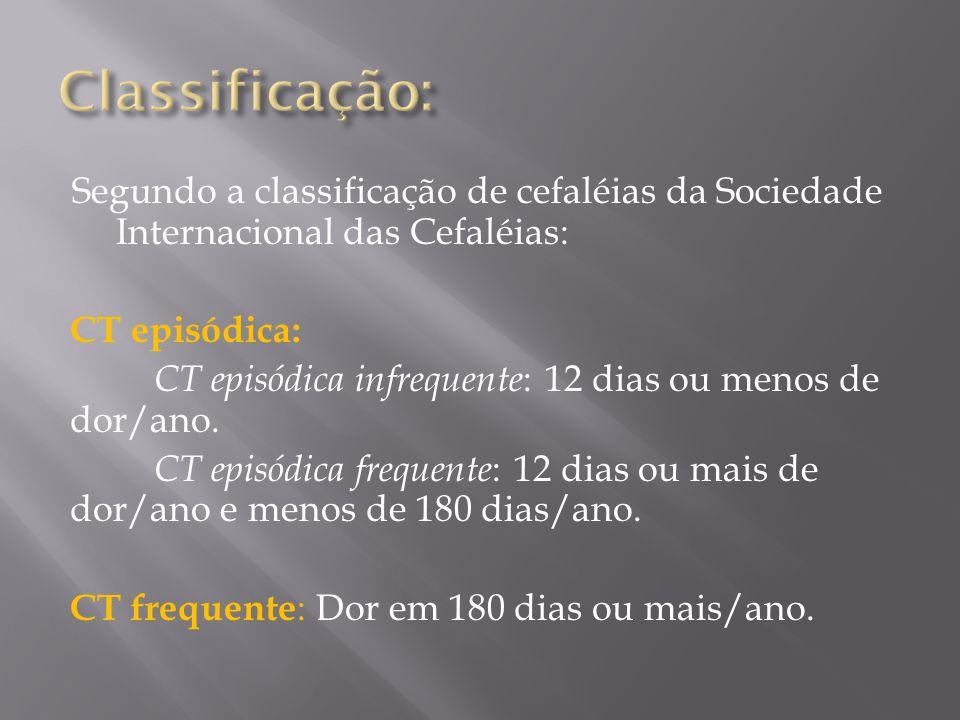 Classificação: Segundo a classificação de cefaléias da Sociedade Internacional das Cefaléias: CT episódica: